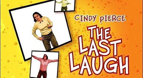 Cindy Pierce: The Last Laugh