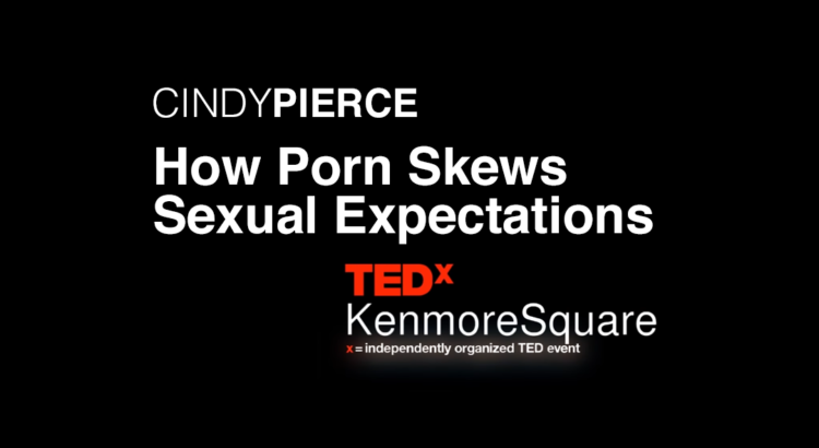 How Porn Skews Sexual Expectations | Cindy Pierce | TEDxKenmoreSquare